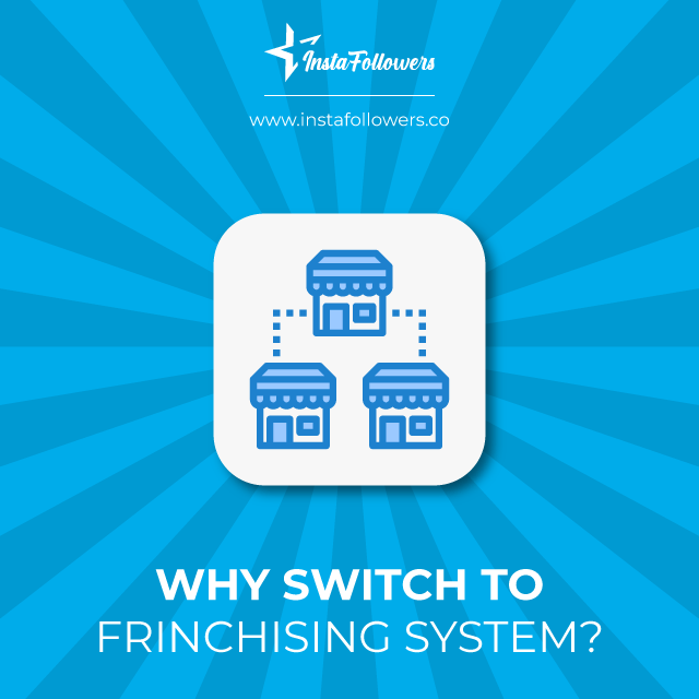 why switch to franchising system