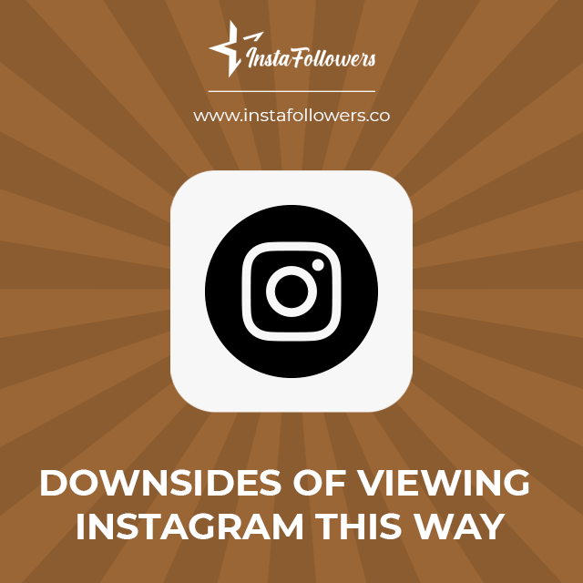 downsides of viewing instagram without an account