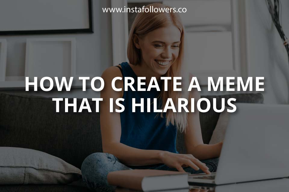 How to Create a Meme That Is Hilarious