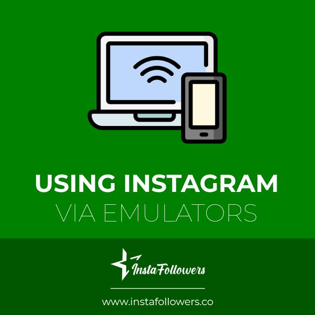 using instagram via emulators