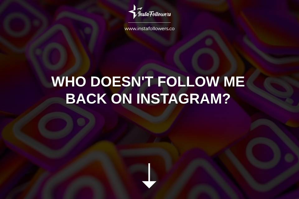Who Doesn't Follow Me Back on Instagram?