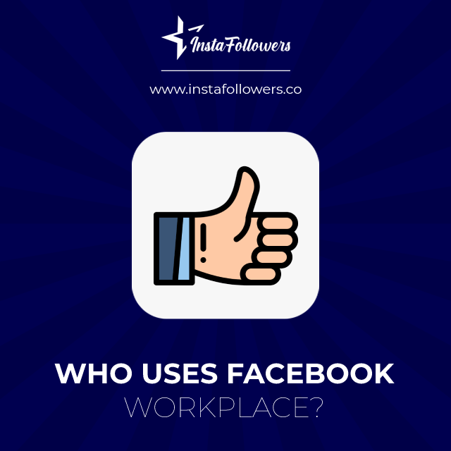 who uses facebook workplace