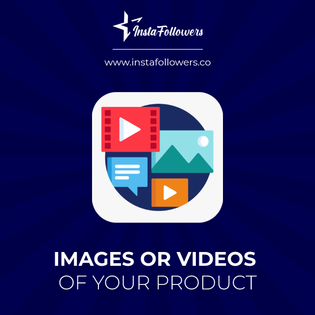 images or videos of your product