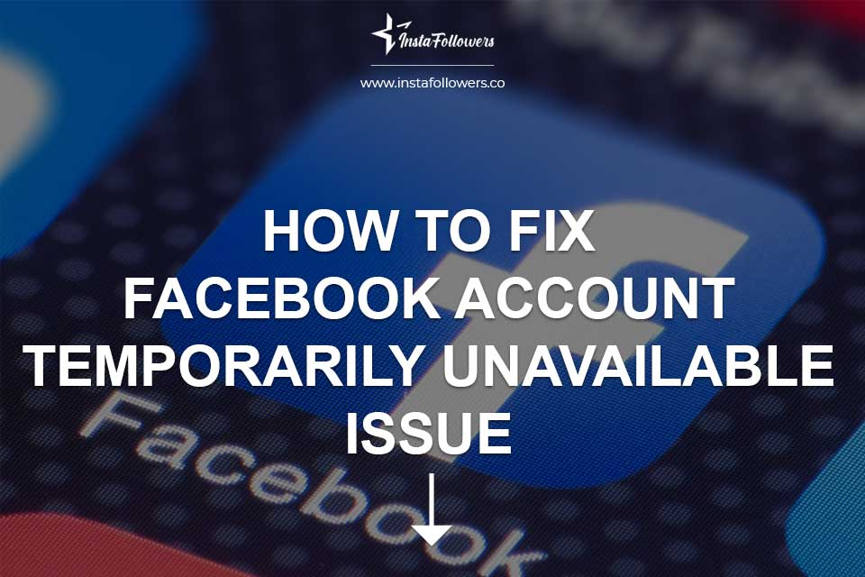 How to Fix Facebook Account Temporarily Unavailable Issue