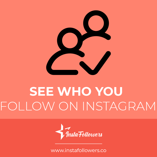see who you follow on instagram
