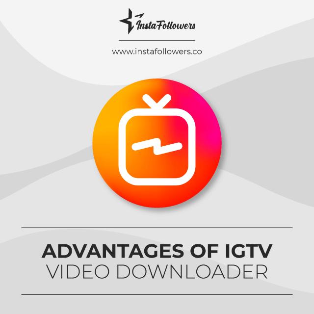igtv video downloader advantages