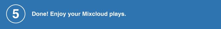 enjoy your Mixcloud plays